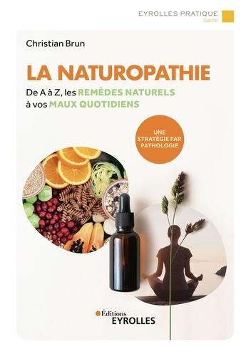 La naturopathie. De A à Z, les remèdes naturels à vos maux quotidiens