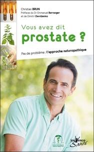 Christian Brun - Vous avez dit prostate ? - Pas de problème : l'approche naturopathique.