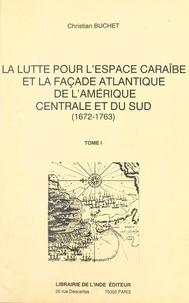 Christian Buchet et Jean-André Meyer - La lutte pour l'espace caraïbe et la façade atlantique de l'Amérique centrale et du Sud : 1672-1763 (1).