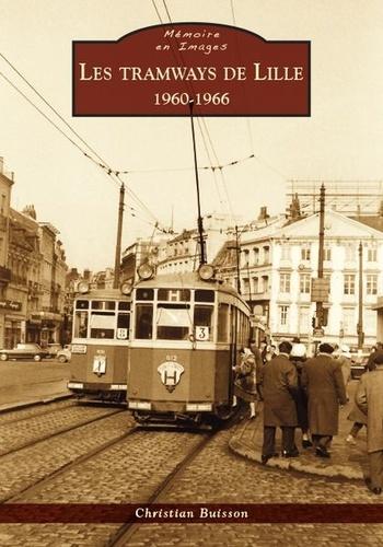 Christian Buisson - Les tramways de Lille (1960-1966).
