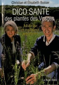 Christian Busser et Elisabeth Busser - Dico santé des plantes des Vosges - Médecine et traditions populaires.