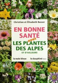 Christian Busser et Elisabeth Busser - En bonne santé avec les plantes des Alpes et d'ailleurs.