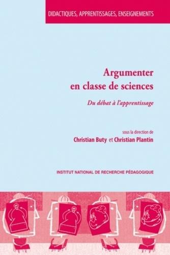 Christian Buty et Christian Plantin - Argumenter en classe de sciences - Du débat à l'apprentissage.