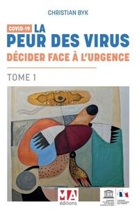 Christian Byk - Covid 19 - Tome 1, La peur des virus : décider face à l'urgence.
