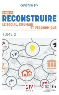 Christian Byk - Covid 19 - Tome 2, Reconstruire le social, l'humain et l'économique.
