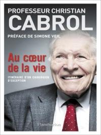 Christian Cabrol - Au coeur de la vie - Itinéraire d'un chirurgien d'exception.