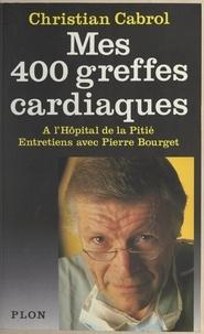 Christian Cabrol et Pierre Bourget - Mes quatre cents greffes cardiaques à l'hôpital de la pitié.