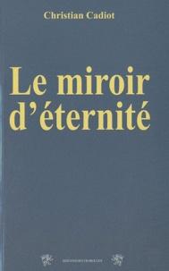 Christian Cadiot - Le Miroir d'éternité.