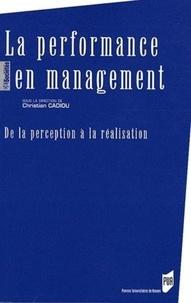 Christian Cadiou - La performance en management - De la perception à la réalisation.