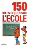 Christian Camara et Claudine Gaston - 150 idées reçues sur l'école.