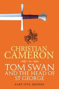 Christian Cameron - Tom Swan and the Head of St George Part Five: Rhodes.