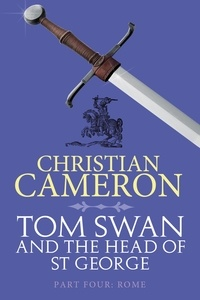 Christian Cameron - Tom Swan and the Head of St George Part Four: Rome.