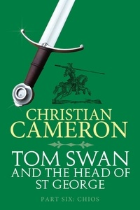 Christian Cameron - Tom Swan and the Head of St George Part Six: Chios.