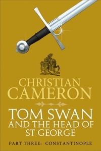 Christian Cameron - Tom Swan and the Head of St George Part Three: Constantinople.