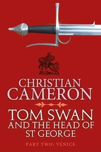 Christian Cameron - Tom Swan and the Head of St George Part Two: Venice.