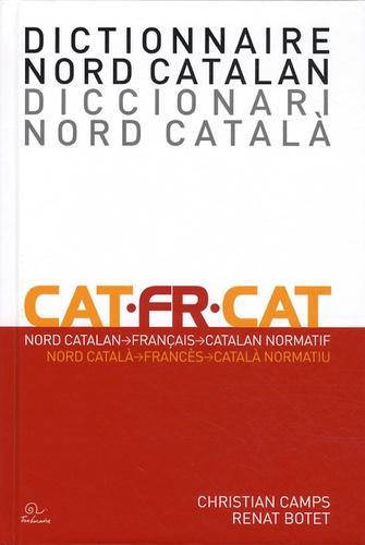 Christian Camps et Renat Botet - Dictionnaire nord catalan - français/catalan normatif.