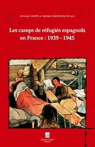 Christian Camps et Nathalie Sagnes-Alem - Les camps de réfugiés espagnols en France : 1939-1945.