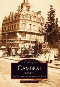 Christian Canonne - Cambrai - Tome 2, De Cantimpré au faubourg de Paris.