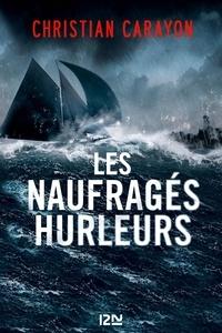 Christian Carayon - Les naufragés hurleurs.
