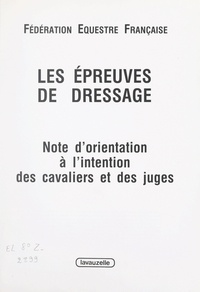 Christian Carde et Pierre Chambry - Les épreuves de dressage - Notes d'orientation à l'intention des cavaliers et des juges.