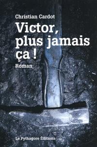 Christian Cardot - Victor, plus jamais ça !.