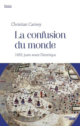 La confusion du monde. 1492, juste avant l'Amérique