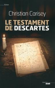 Christian Carisey - Le testament de Descartes.