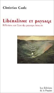 Christian Carle - Libéralisme et paysage - Réflexions sur l'état des paysages français.