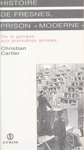 Christian Carlier - Histoire de Fresnes, prison moderne - De la genèse aux premières années.