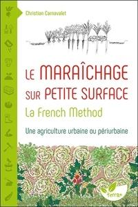 Christian Carnavalet - Le maraîchage sur petite surface - La French Method : une agriculture urbaine ou périurbaine.