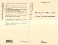Christian Cazals - Heures africaines : carnets de route, poésies.
