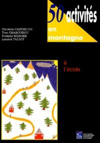 Christian Cazeneuve et Yves Chaboussou - 50 activités en montagne à l'école.
