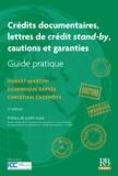 Christian Cazenove et Dominique Deprée - Crédits documentaires, lettres de crédit stand-by, cautions et garanties - Guide pratique.