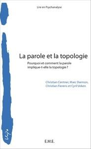 Christian Centner et Marc Darmon - La parole et la topologie - Pourquoi et comment la parole implique-t-elle la topologie ?.