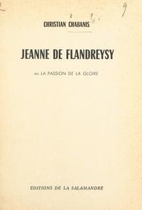 Christian Chabanis - Jeanne de Flandreysy - Ou La passion de la gloire.