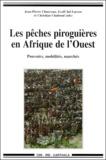 Christian Chaboud et Jean-Pierre Chauveau - Les pêches piroguières en Afrique de l'Ouest. - Dynamiques institutionnelles : pouvoirs, mobilités, marchés.