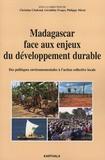 Christian Chaboud et Géraldine Froger - Madagascar face aux enjeux du développement durable - Des politiques environnementales à l'action collective locale.