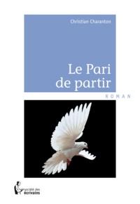 Christian Charanton - Le Pari de partir.