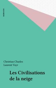 Christian Charles et Laurent Vayr - Les Civilisations de la neige.