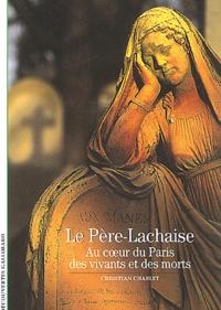 Christian Charlet - Le Père-Lachaise - Au coeur du Paris des vivants et des morts.