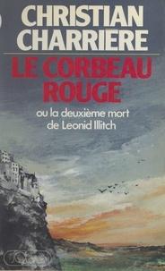 Christian Charrière - Le corbeau rouge - Ou La deuxième mort de Leonid Illitch.
