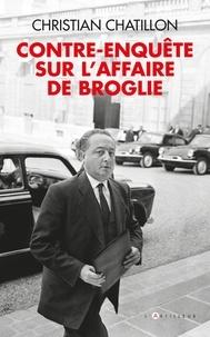 Christian Chatillon - contre-enquête sur l'affaire de Broglie.