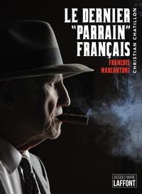 """Christian Chatillon - Le dernier """"parrain"""" français - François Marcantoni."""