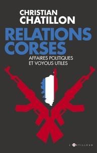 Christian Chatillon - Relations corses - Politiques et voyous, intérêts croisés, destins tragiques.