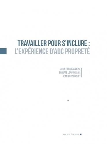 Christian Chauvigné et Philippe Lerouvillois - Travailler pour s'inclure : l'expérience d'ADC Propreté.