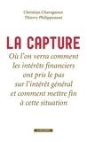 Christian Chavagneux et Thierry Philipponnat - La capture - Où l'on verra comment les intérêts financiers ont pris le pas sur l'intérêt général et comment mettre fin à cette situation.