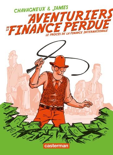 Les aventuriers de la finance perdue. Le procès de la finance internationale