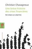 Christian Chavagneux - Une brève histoire des crises financières - Des tulipes aux subprimes.