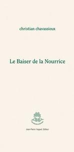 Christian Chavassieux - Le Baiser de la Nourrice.