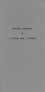 Christian Chavassieux - Lettre ouverte à l'autre que j'étais.
